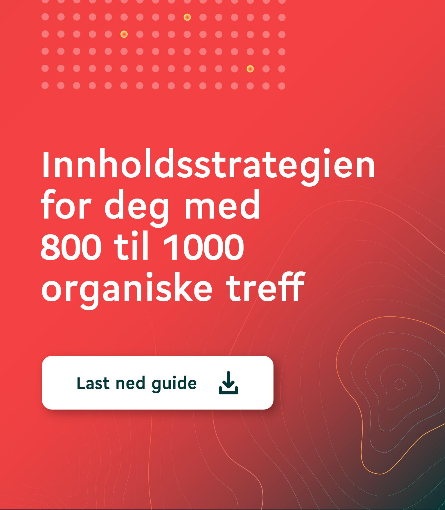 CTA PREMIUM STI 1532X1756 Innholdsstrategien 800 til 1000 organiske treff